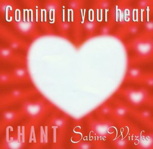 CD Chant - Coming in your heart - Sabine Witzke